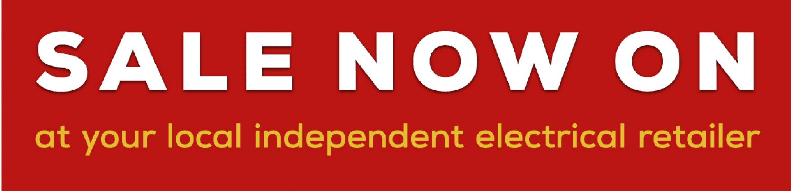 Sale Now On at your local independant electrical retailer